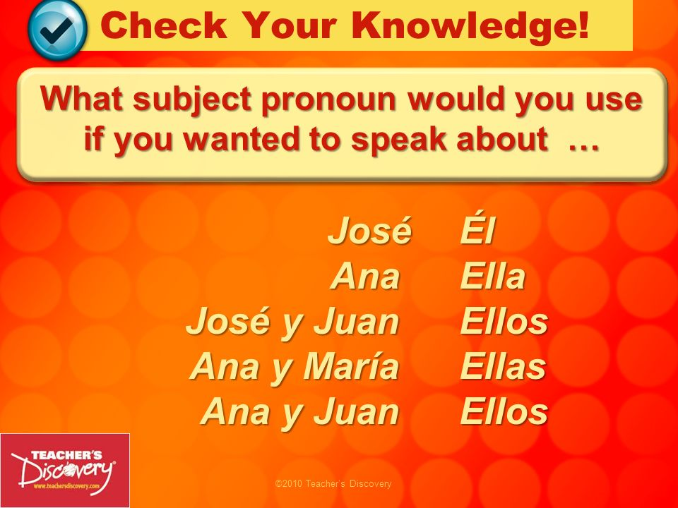 What subject pronoun would you use if you wanted to speak about …