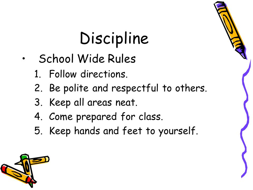 Discipline School Wide Rules Follow directions.