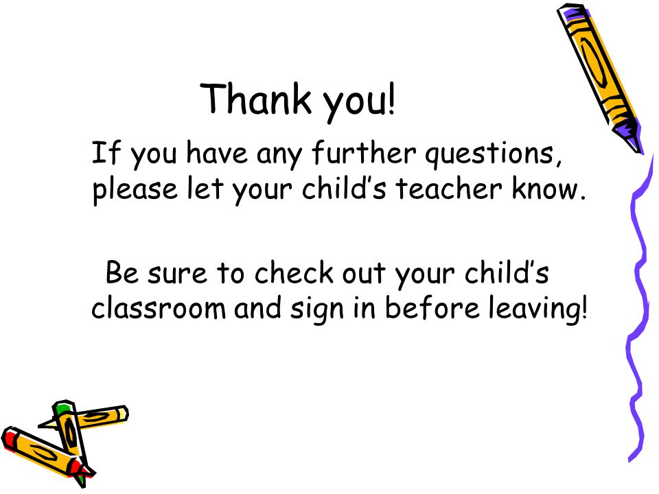 Thank you! If you have any further questions, please let your child's teacher know.