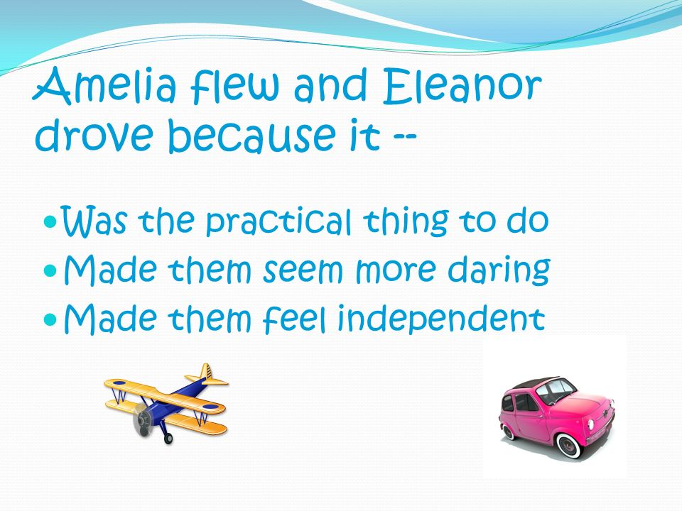 Amelia flew and Eleanor drove because it --