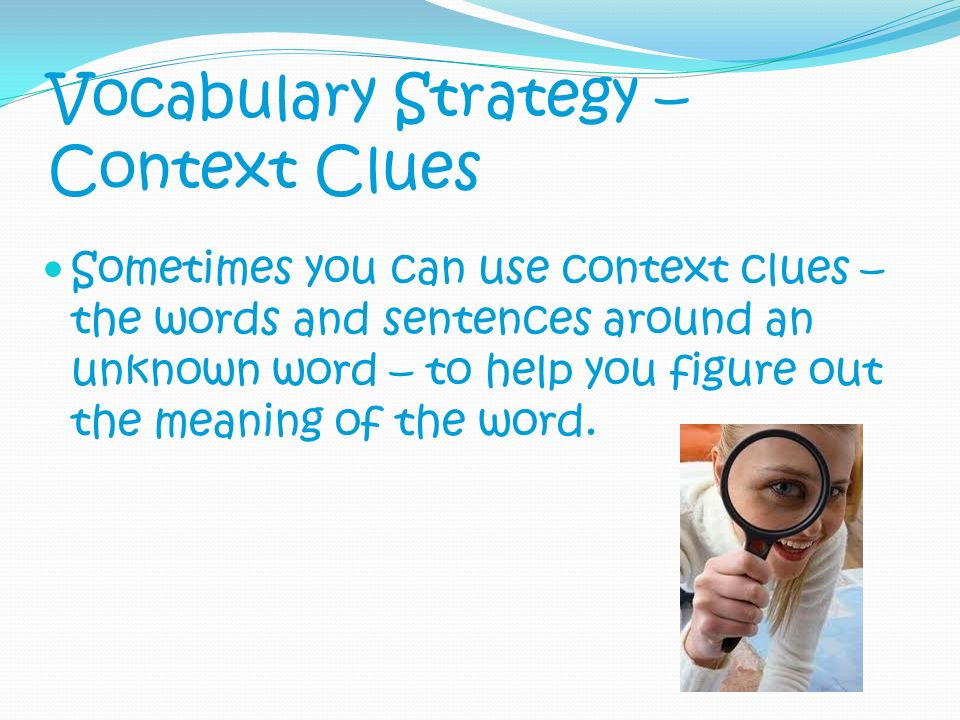 Vocabulary Strategy –Context Clues