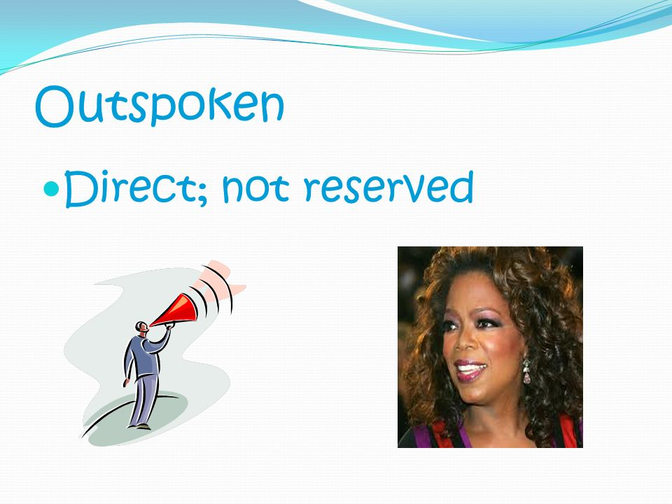 Outspoken Direct; not reserved