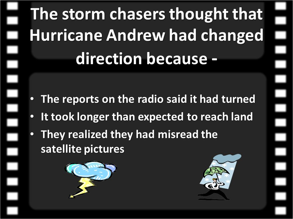 The storm chasers thought that Hurricane Andrew had changed direction because -