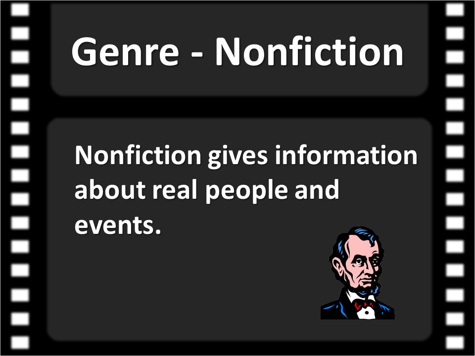 Genre - Nonfiction Nonfiction gives information about real people and events.