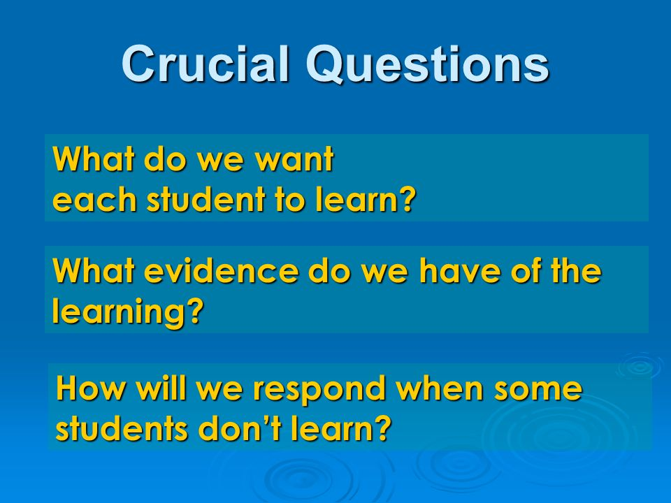 Crucial Questions What do we want each student to learn