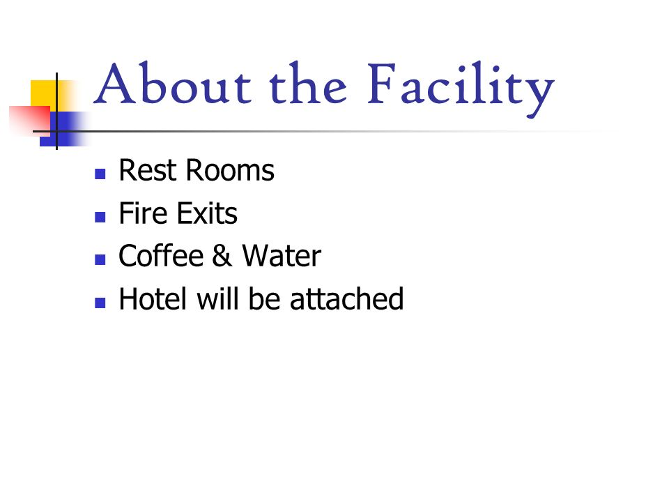 About the Facility Rest Rooms Fire Exits Coffee & Water
