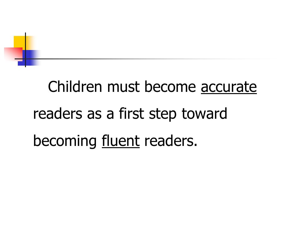 Children must become accurate readers as a first step toward becoming fluent readers.
