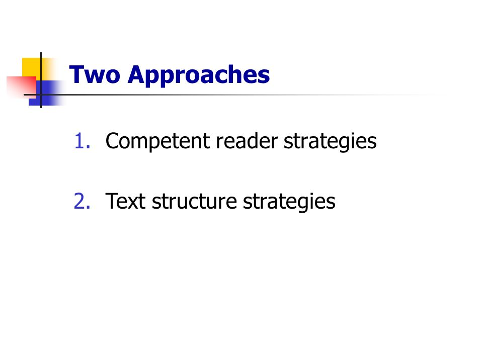 Two Approaches Competent reader strategies Text structure strategies