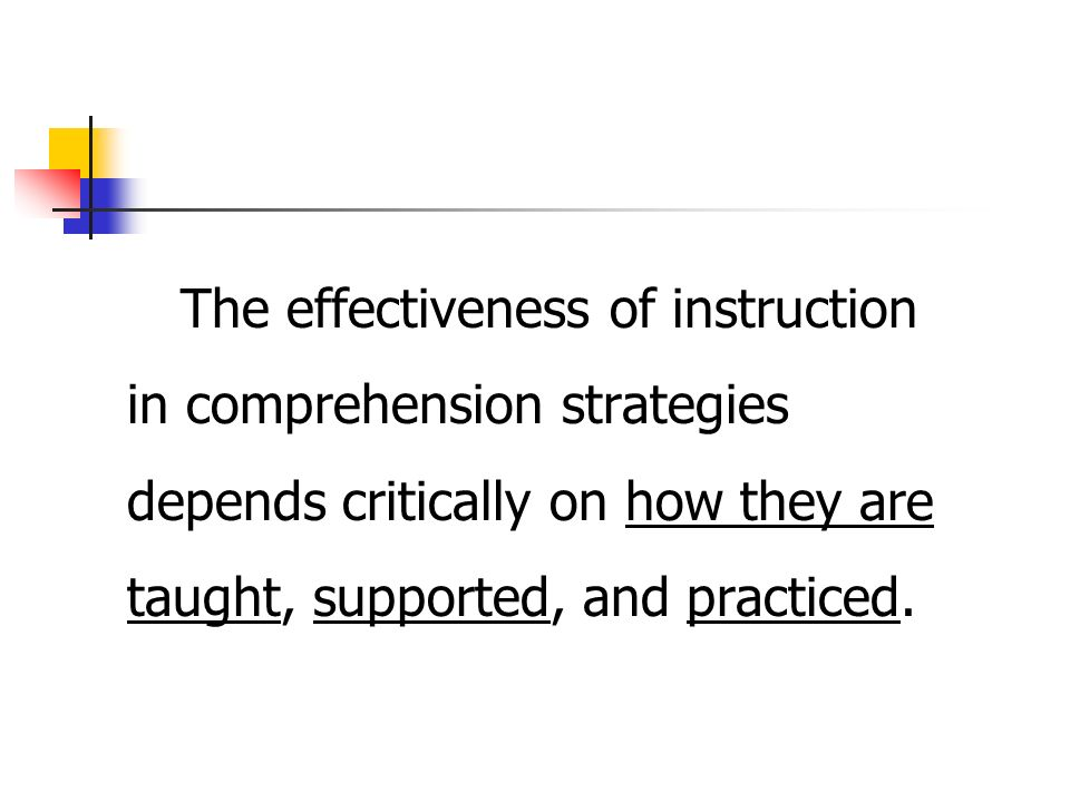 The effectiveness of instruction in comprehension strategies depends critically on how they are taught, supported, and practiced.