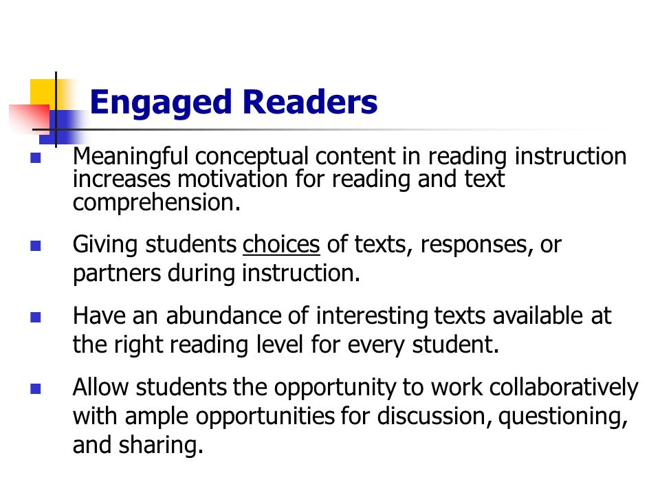 Engaged Readers Meaningful conceptual content in reading instruction increases motivation for reading and text comprehension.
