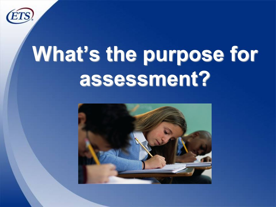 What's the purpose for assessment