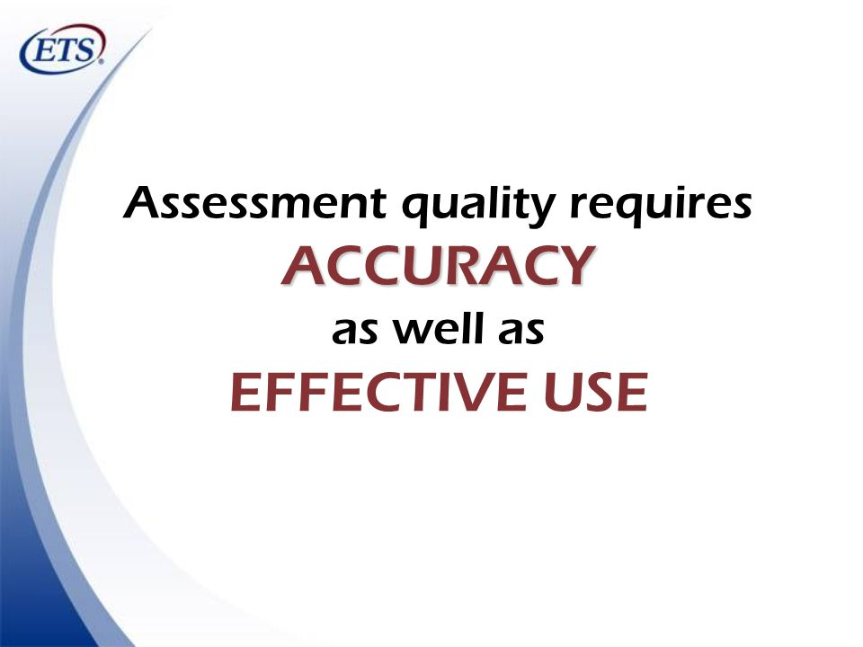 Assessment quality requires ACCURACY as well as EFFECTIVE USE