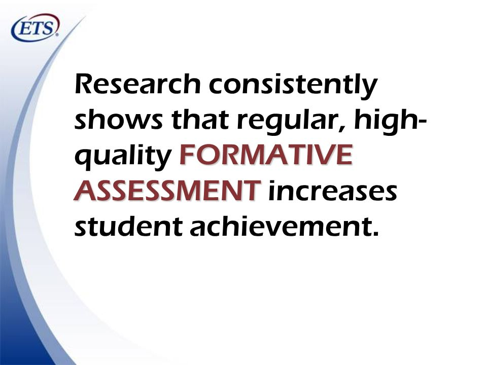 Research consistently shows that regular, high-quality FORMATIVE ASSESSMENT increases student achievement.