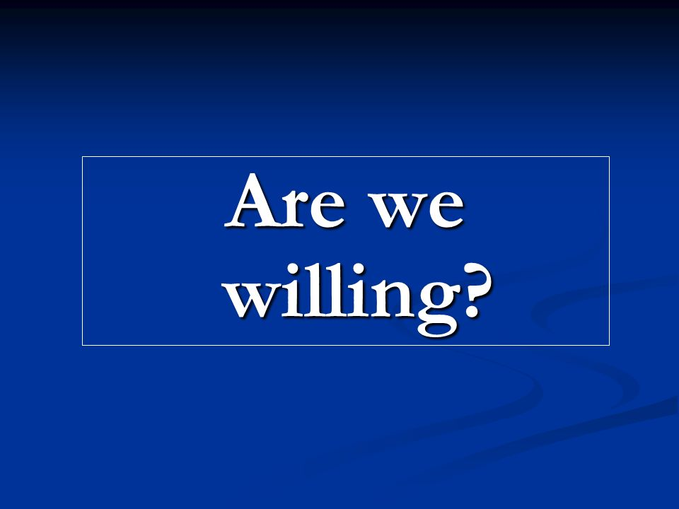 Are we willing