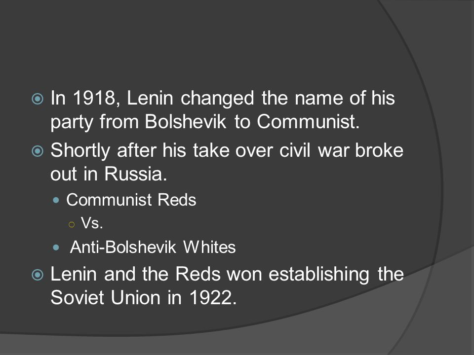 Shortly after his take over civil war broke out in Russia.
