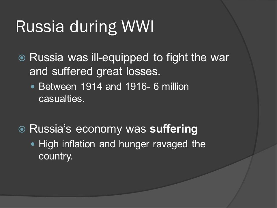 Russia during WWI Russia was ill-equipped to fight the war and suffered great losses. Between 1914 and 1916- 6 million casualties.
