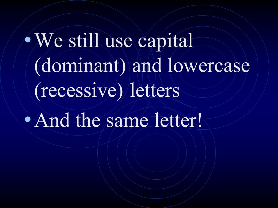 We still use capital (dominant) and lowercase (recessive) letters