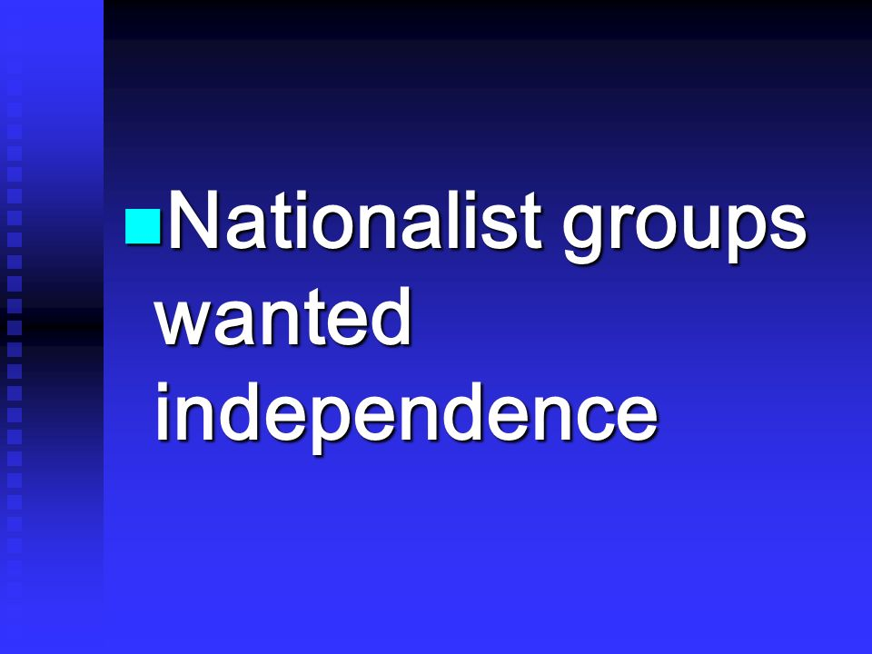 Nationalist groups wanted independence