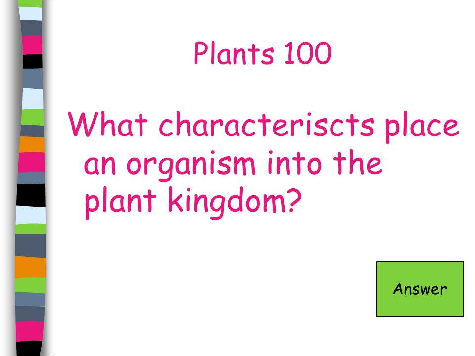 What characteriscts place an organism into the plant kingdom