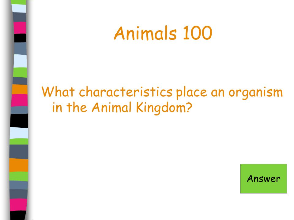 Animals 100 What characteristics place an organism in the Animal Kingdom Answer