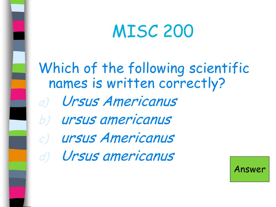 MISC 200 Which of the following scientific names is written correctly