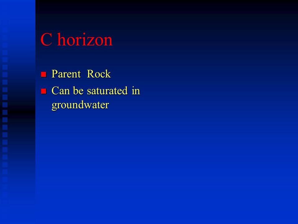 C horizon Parent Rock Can be saturated in groundwater