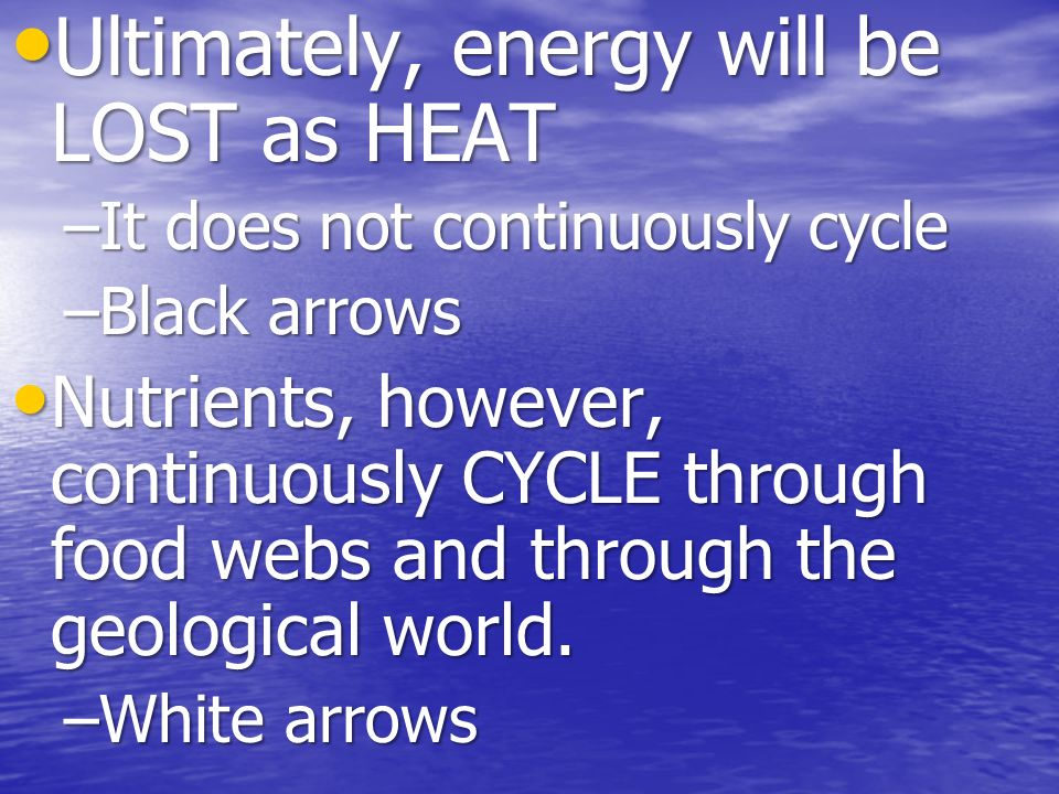 Ultimately, energy will be LOST as HEAT