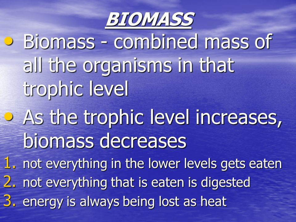 Biomass - combined mass of all the organisms in that trophic level