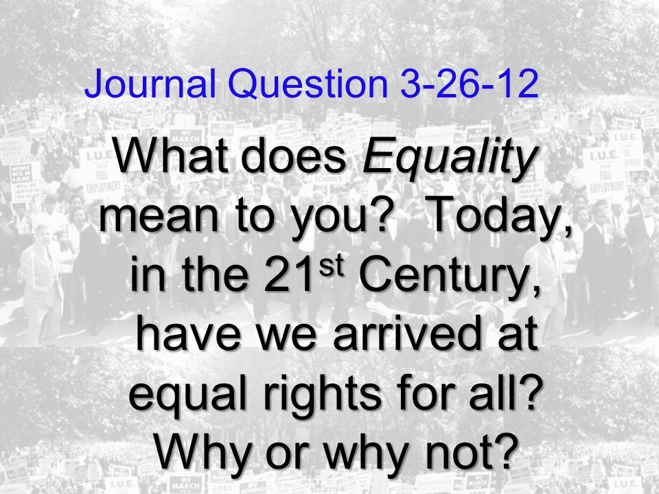 Journal Question 3-26-12 What does Equality mean to you.
