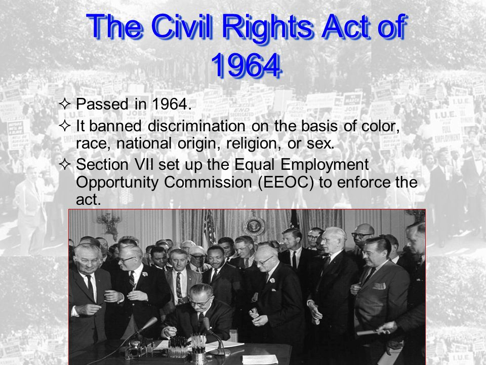 The Civil Rights Act of 1964 Passed in 1964.