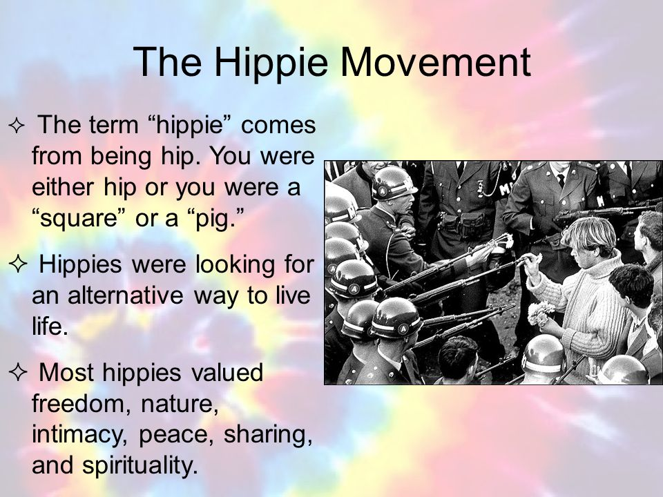 The Hippie Movement The term hippie comes from being hip. You were either hip or you were a square or a pig.