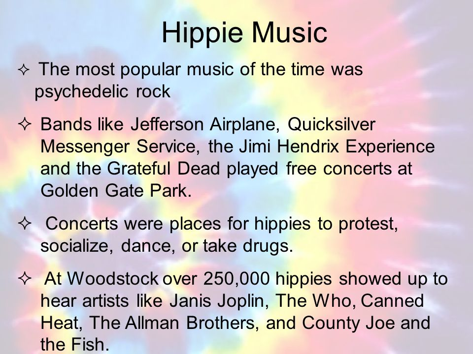 Hippie Music The most popular music of the time was psychedelic rock.