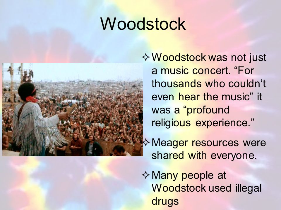 Woodstock Woodstock was not just a music concert. For thousands who couldn't even hear the music it was a profound religious experience.