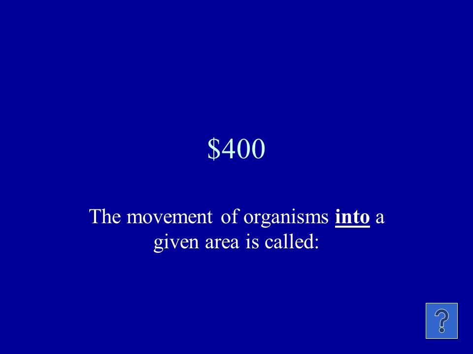 The movement of organisms into a given area is called: