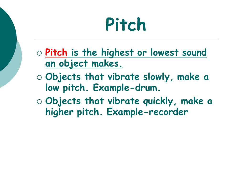 Pitch Pitch is the highest or lowest sound an object makes.
