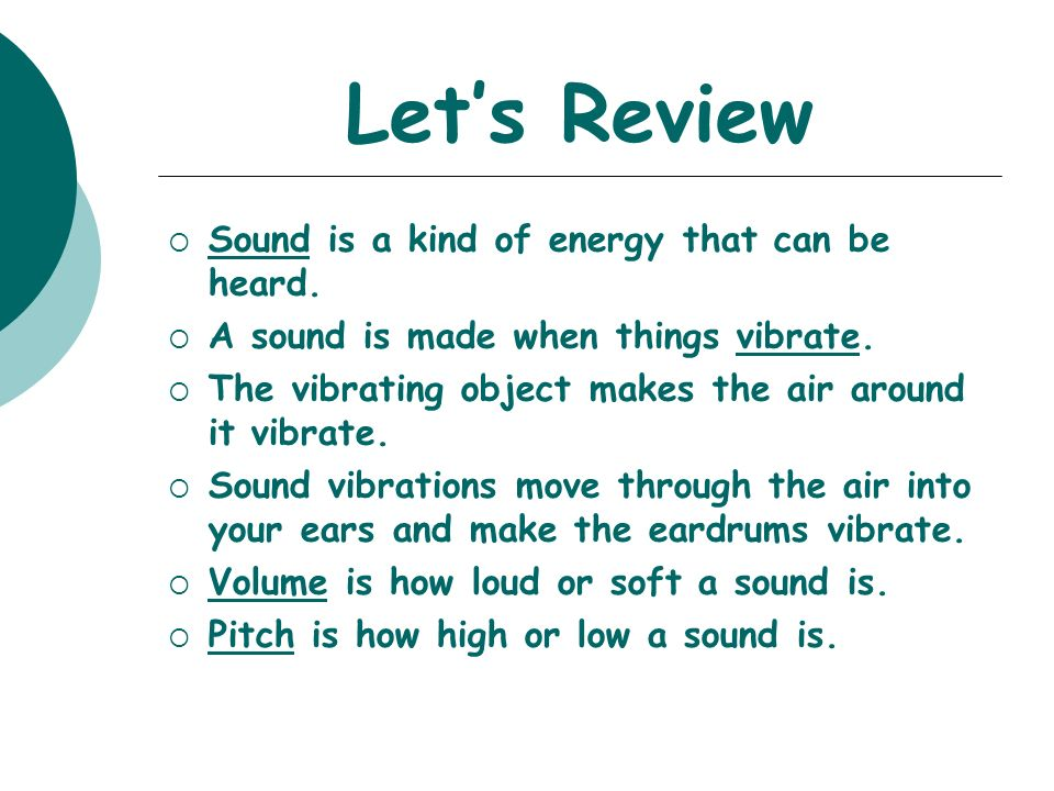 Let's Review Sound is a kind of energy that can be heard.
