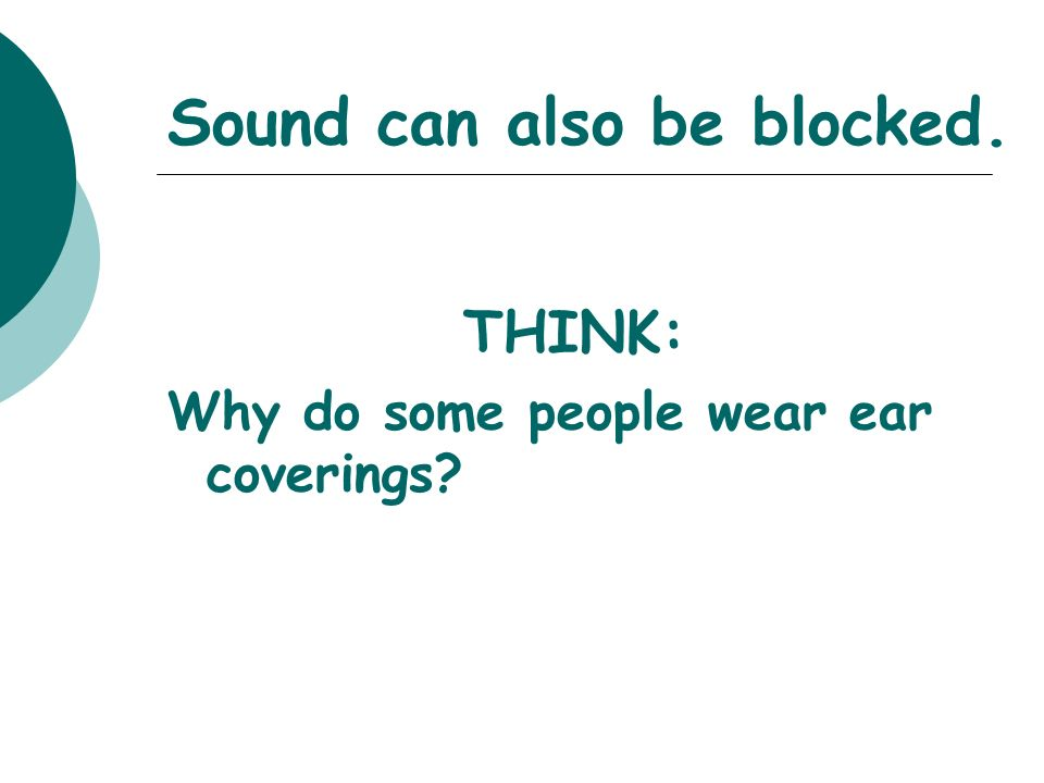 Sound can also be blocked.