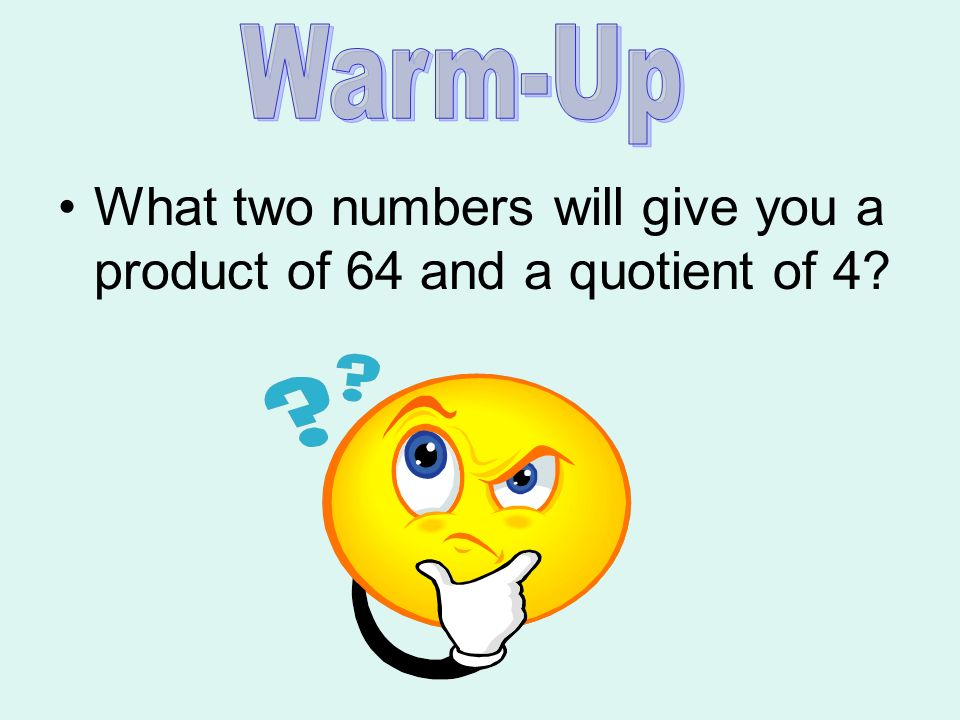 What two numbers will give you a product of 64 and a quotient of 4