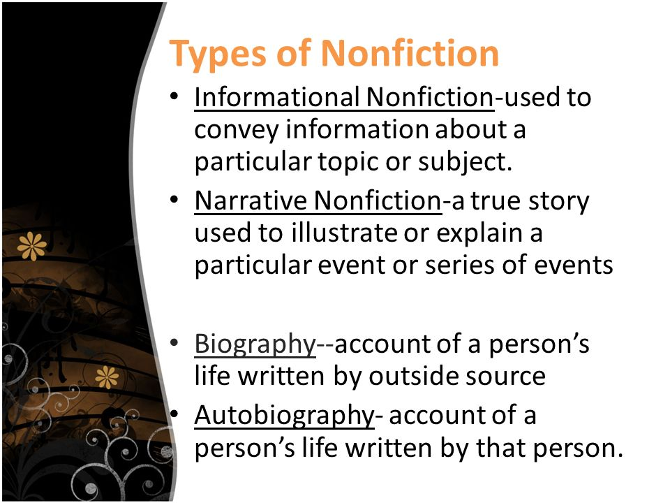Types of Nonfiction Informational Nonfiction-used to convey information about a particular topic or subject.