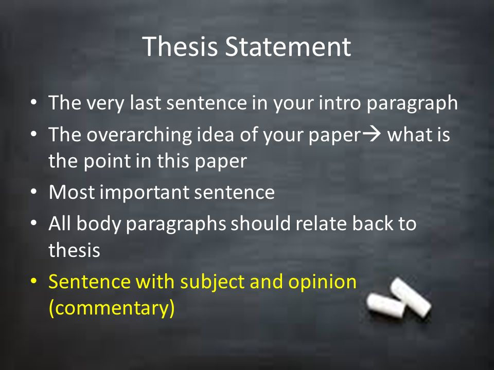Thesis Statement The very last sentence in your intro paragraph
