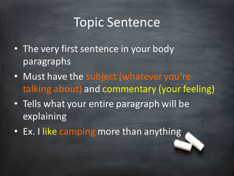 Topic Sentence The very first sentence in your body paragraphs