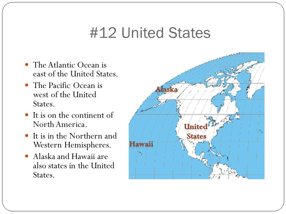 #12 United States The Atlantic Ocean is east of the United States.