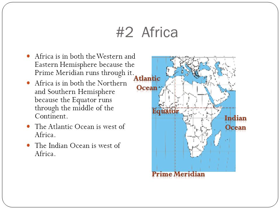 #2 Africa Africa is in both the Western and Eastern Hemisphere because the Prime Meridian runs through it.