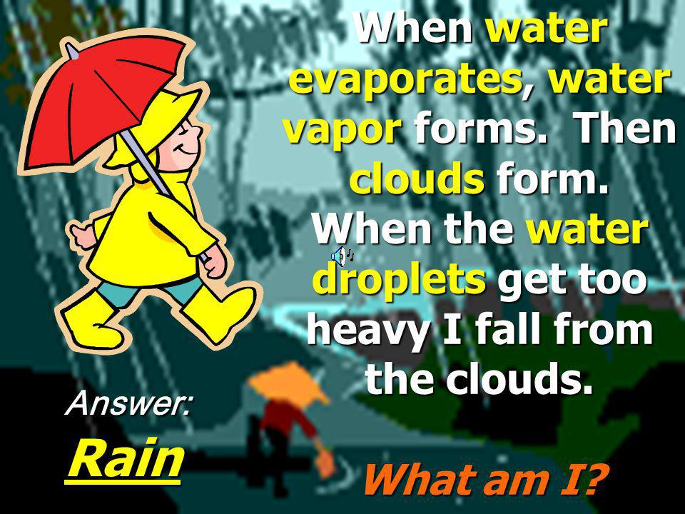 When water evaporates, water vapor forms. Then clouds form