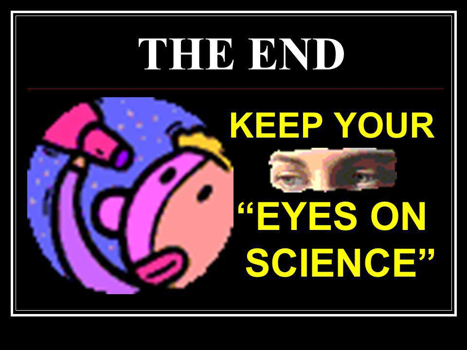 THE END KEEP YOUR EYES ON SCIENCE