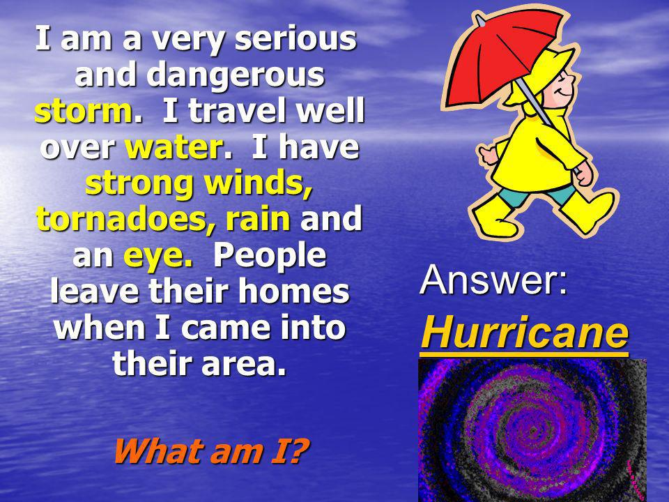 Answer: Hurricane What am I
