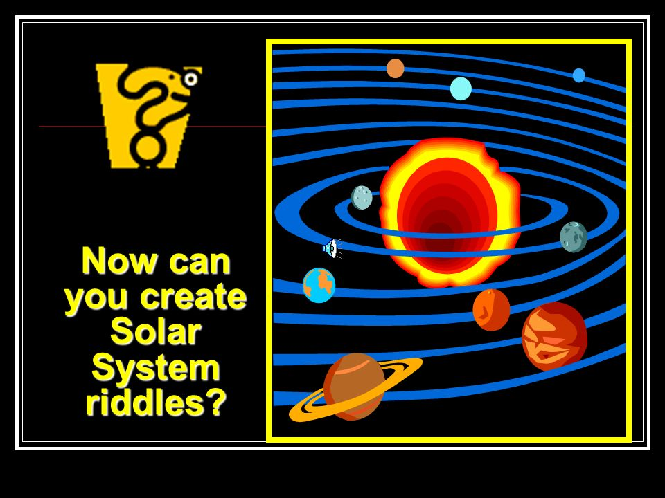 Now can you create Solar System riddles