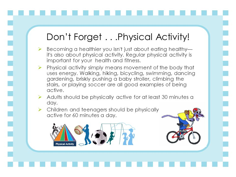 Don't Forget . . .Physical Activity!