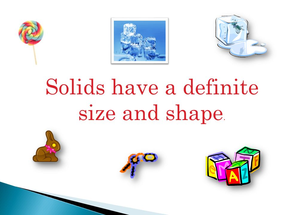 Solids have a definite size and shape.