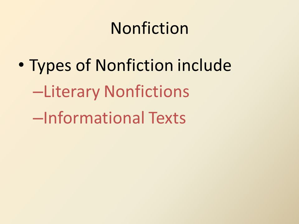 Nonfiction Types of Nonfiction include Literary Nonfictions Informational Texts